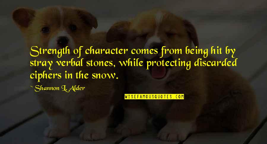 The Homeless Quotes By Shannon L. Alder: Strength of character comes from being hit by