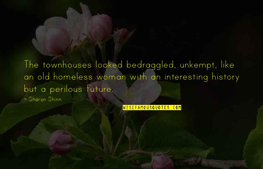 The Homeless Quotes By Sharon Shinn: The townhouses looked bedraggled, unkempt, like an old