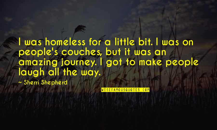 The Homeless Quotes By Sherri Shepherd: I was homeless for a little bit. I