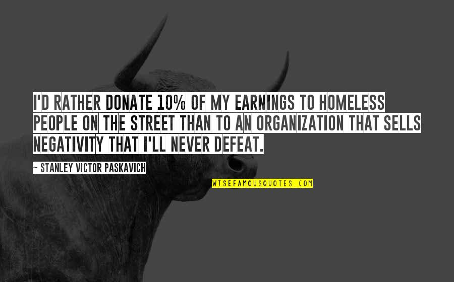 The Homeless Quotes By Stanley Victor Paskavich: I'd rather donate 10% of my earnings to