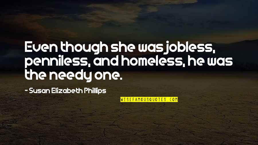 The Homeless Quotes By Susan Elizabeth Phillips: Even though she was jobless, penniless, and homeless,