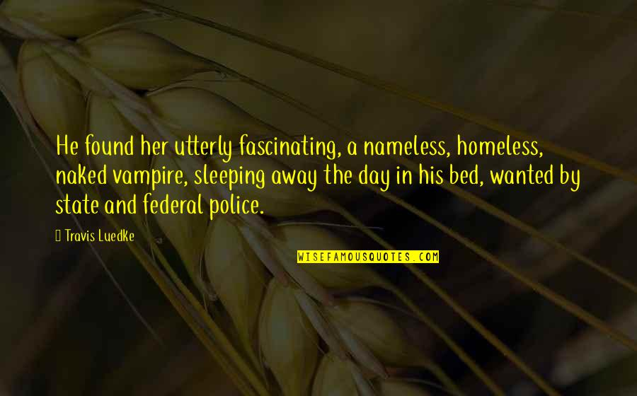 The Homeless Quotes By Travis Luedke: He found her utterly fascinating, a nameless, homeless,