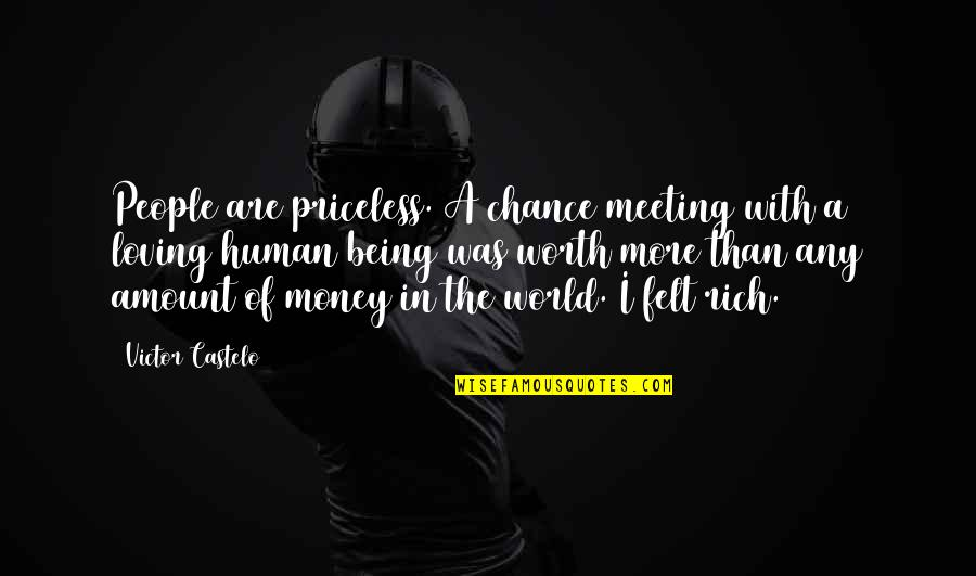 The Homeless Quotes By Victor Castelo: People are priceless. A chance meeting with a