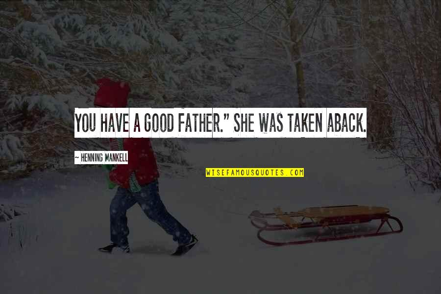 "The Hunchback Of Notre Dame Frollo Quotes By Henning Mankell: You have a good father."" She was taken"