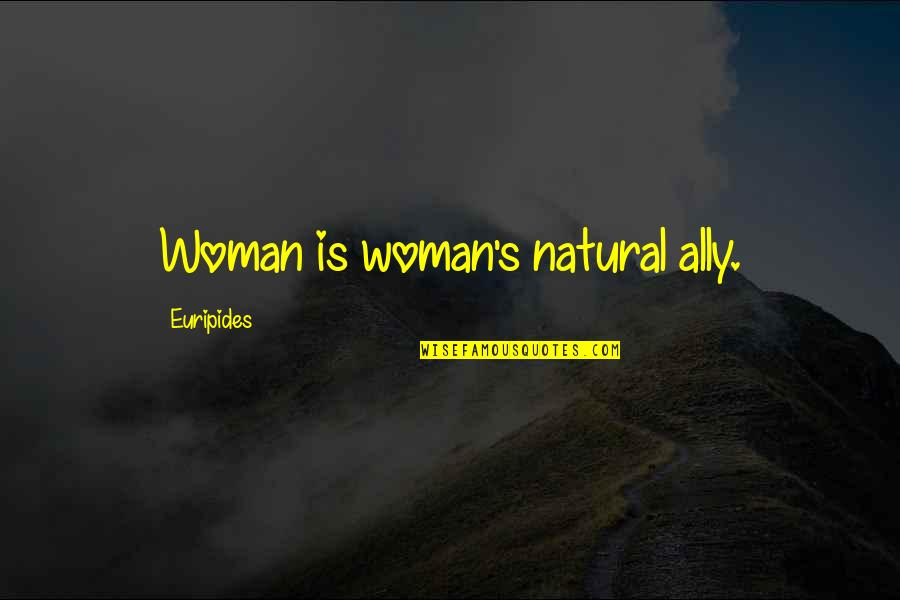 The Hundred Years War Quotes By Euripides: Woman is woman's natural ally.