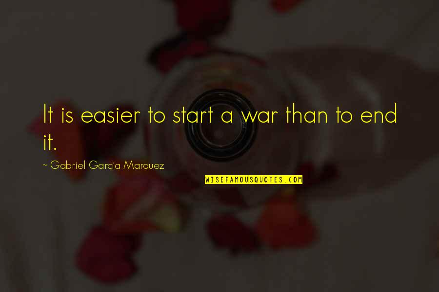 The Hundred Years War Quotes By Gabriel Garcia Marquez: It is easier to start a war than