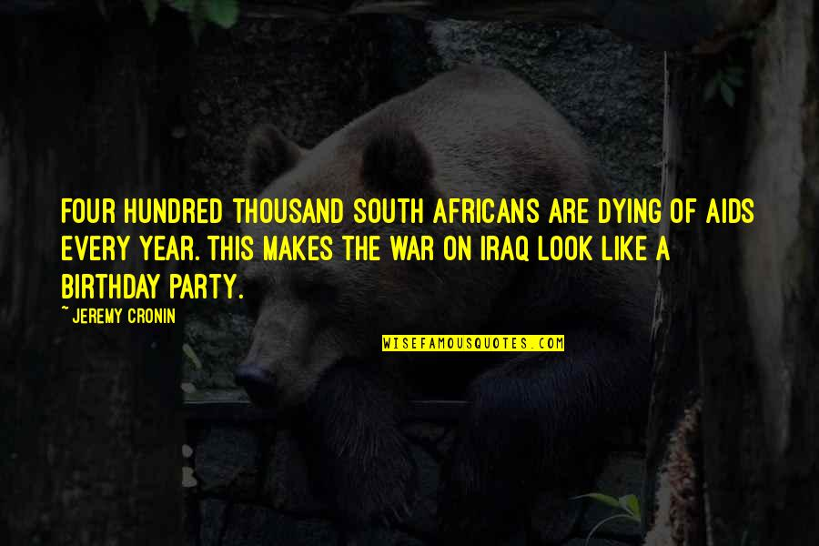 The Hundred Years War Quotes By Jeremy Cronin: Four hundred thousand South Africans are dying of