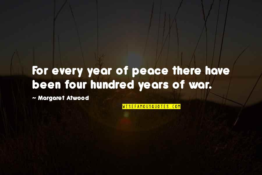 The Hundred Years War Quotes By Margaret Atwood: For every year of peace there have been