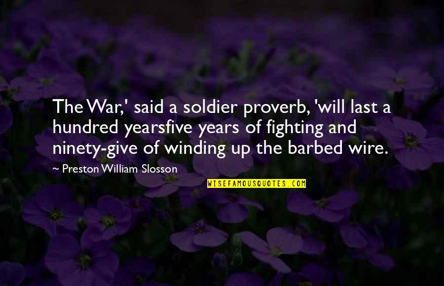 The Hundred Years War Quotes By Preston William Slosson: The War,' said a soldier proverb, 'will last
