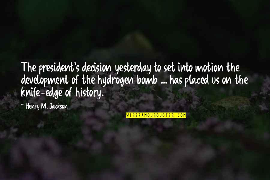 The Hydrogen Bomb Quotes By Henry M. Jackson: The president's decision yesterday to set into motion