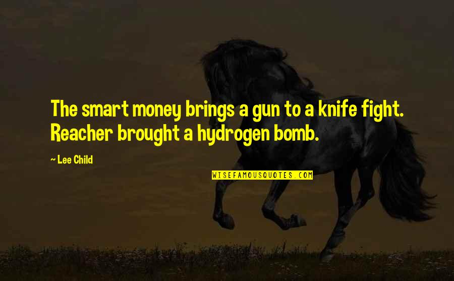 The Hydrogen Bomb Quotes By Lee Child: The smart money brings a gun to a