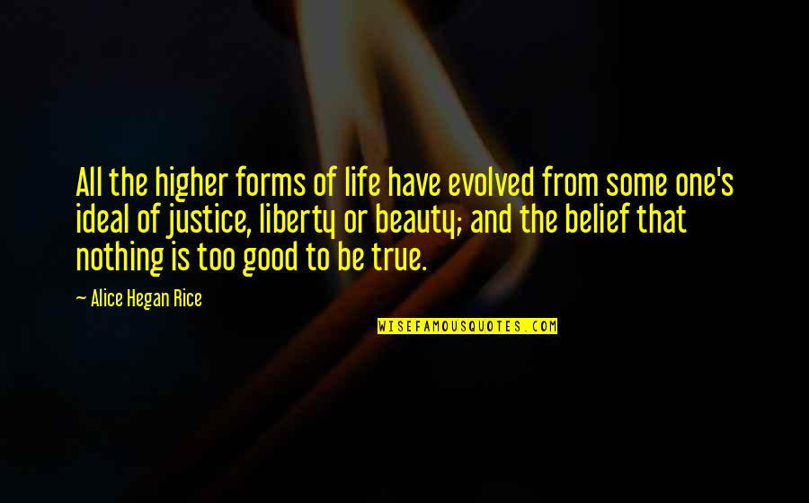 The Ideal Life Quotes By Alice Hegan Rice: All the higher forms of life have evolved