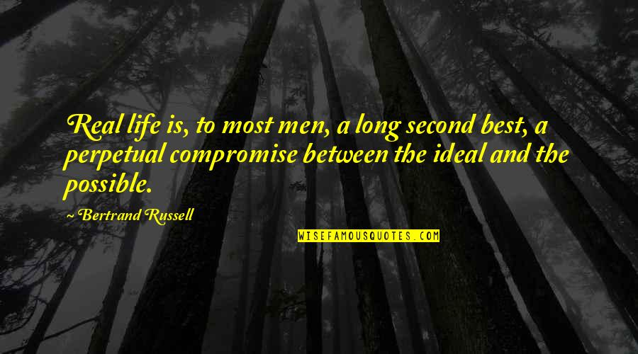The Ideal Life Quotes By Bertrand Russell: Real life is, to most men, a long