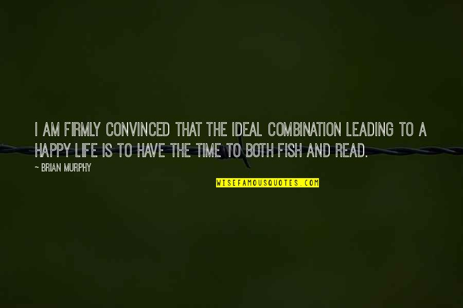 The Ideal Life Quotes By Brian Murphy: I am firmly convinced that the ideal combination