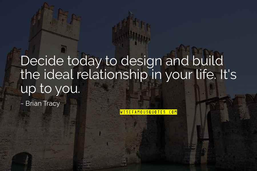 The Ideal Life Quotes By Brian Tracy: Decide today to design and build the ideal