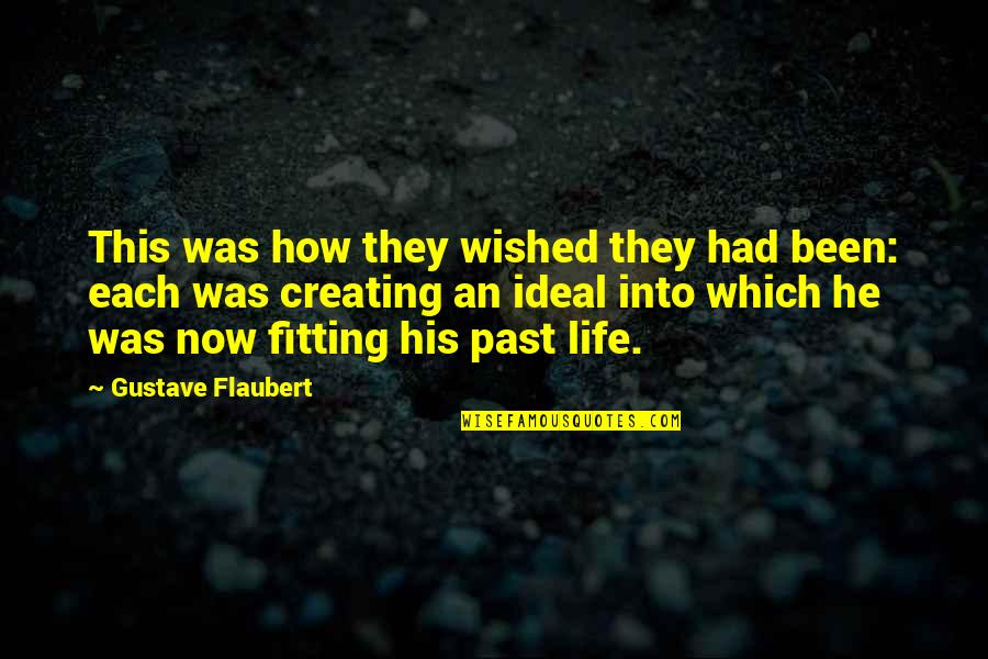 The Ideal Life Quotes By Gustave Flaubert: This was how they wished they had been: