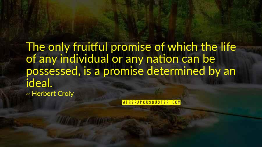 The Ideal Life Quotes By Herbert Croly: The only fruitful promise of which the life