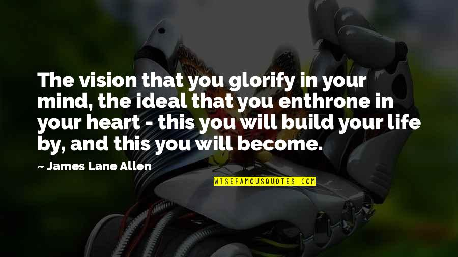 The Ideal Life Quotes By James Lane Allen: The vision that you glorify in your mind,