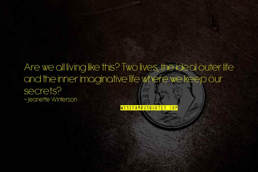 The Ideal Life Quotes By Jeanette Winterson: Are we all living like this? Two lives,