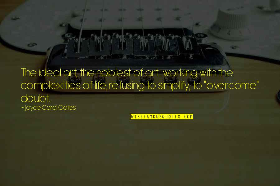 The Ideal Life Quotes By Joyce Carol Oates: The ideal art, the noblest of art: working