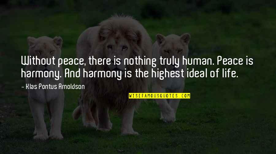 The Ideal Life Quotes By Klas Pontus Arnoldson: Without peace, there is nothing truly human. Peace