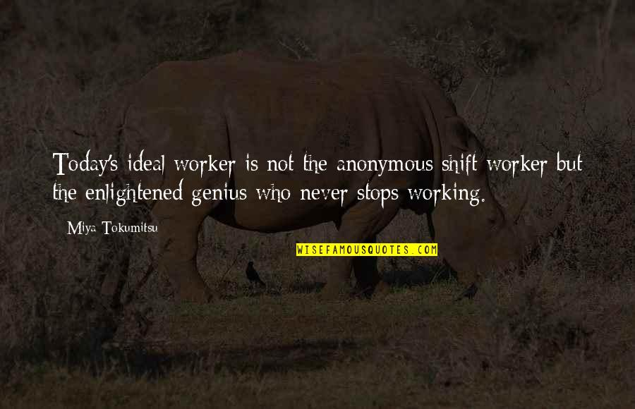 The Ideal Life Quotes By Miya Tokumitsu: Today's ideal worker is not the anonymous shift