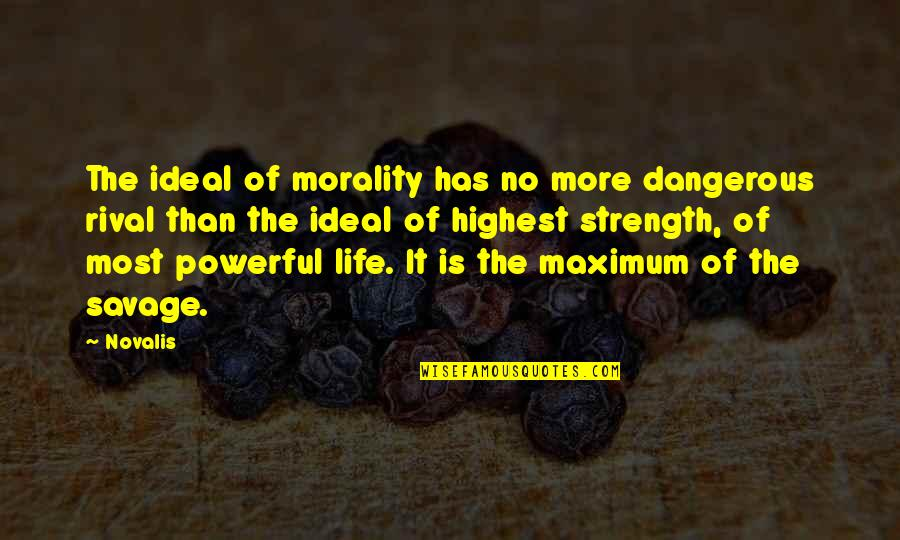 The Ideal Life Quotes By Novalis: The ideal of morality has no more dangerous