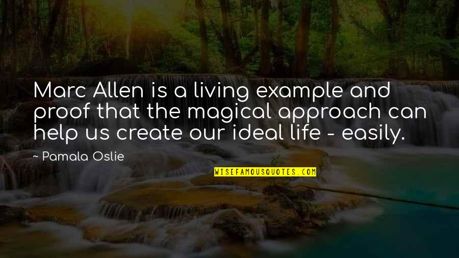 The Ideal Life Quotes By Pamala Oslie: Marc Allen is a living example and proof