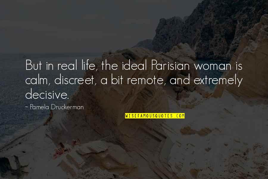 The Ideal Life Quotes By Pamela Druckerman: But in real life, the ideal Parisian woman