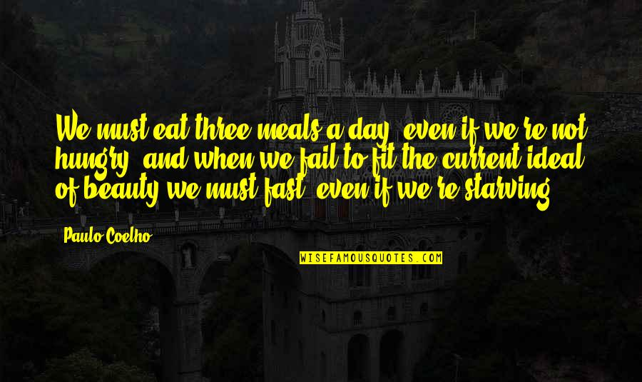The Ideal Life Quotes By Paulo Coelho: We must eat three meals a day, even