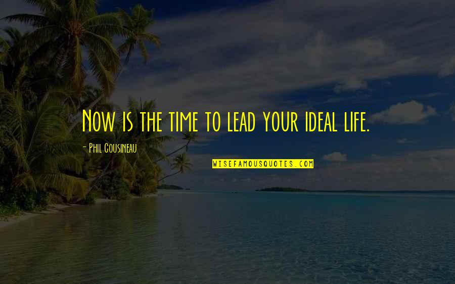 The Ideal Life Quotes By Phil Cousineau: Now is the time to lead your ideal