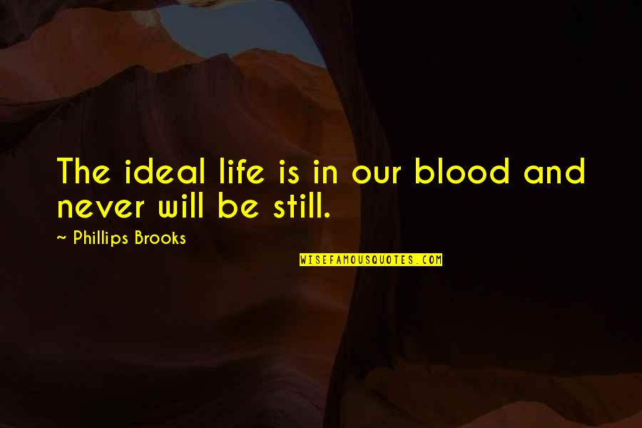 The Ideal Life Quotes By Phillips Brooks: The ideal life is in our blood and
