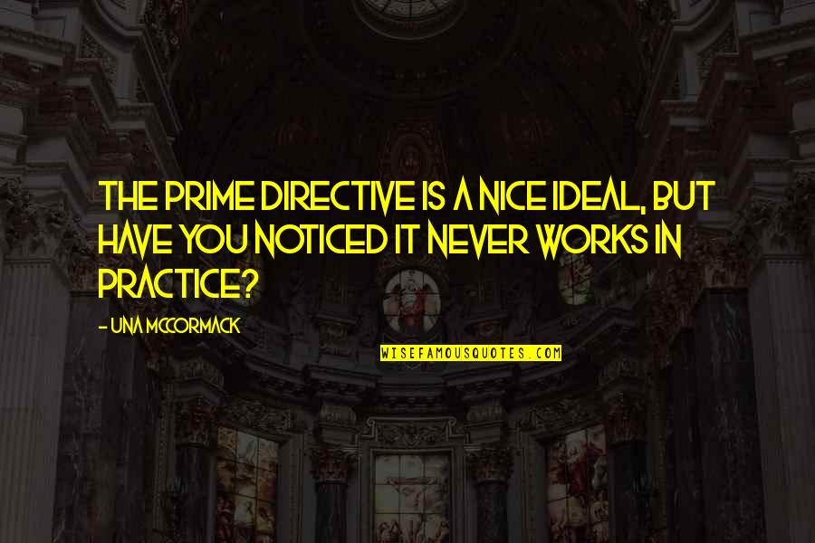 The Ideal Life Quotes By Una McCormack: The Prime Directive is a nice ideal, but