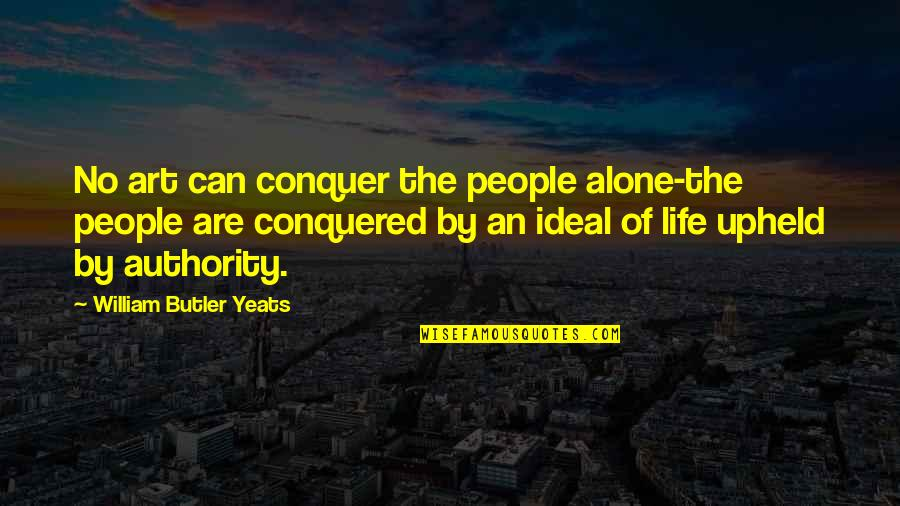 The Ideal Life Quotes By William Butler Yeats: No art can conquer the people alone-the people