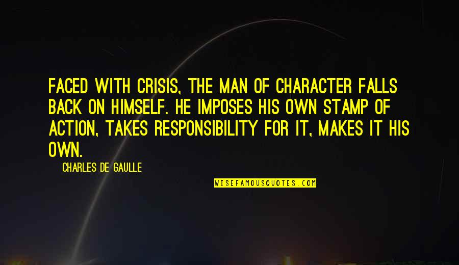 The Imaginarium Of Doctor Parnassus Best Quotes By Charles De Gaulle: Faced with crisis, the man of character falls