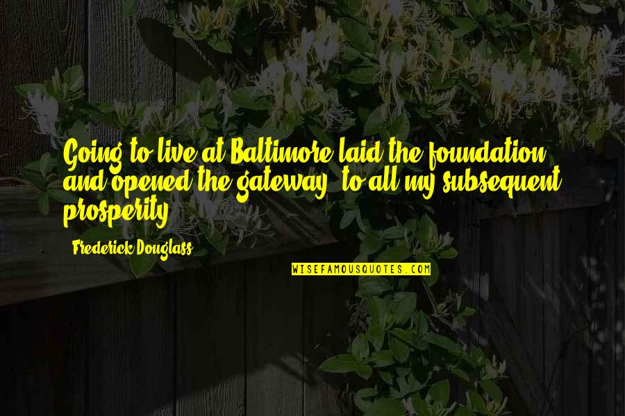 The Imaginarium Of Doctor Parnassus Best Quotes By Frederick Douglass: Going to live at Baltimore laid the foundation,