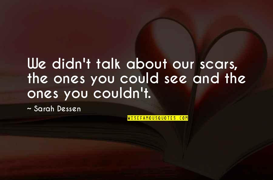 The Imaginarium Of Doctor Parnassus Best Quotes By Sarah Dessen: We didn't talk about our scars, the ones