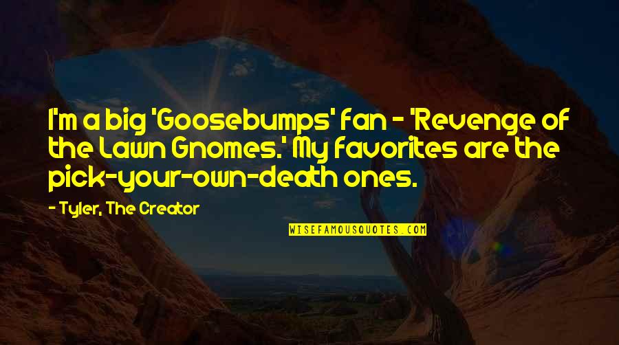 The Imaginarium Of Doctor Parnassus Best Quotes By Tyler, The Creator: I'm a big 'Goosebumps' fan - 'Revenge of