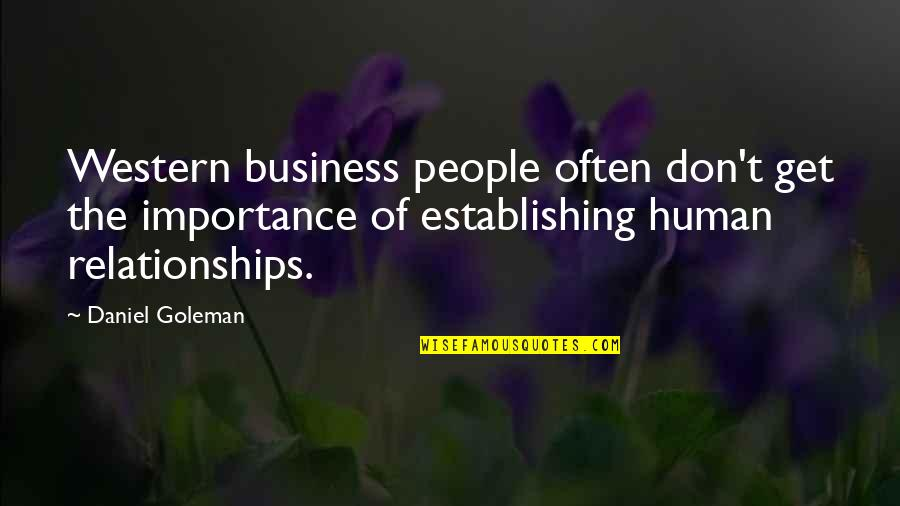 The Importance Of Business Relationships Quotes By Daniel Goleman: Western business people often don't get the importance