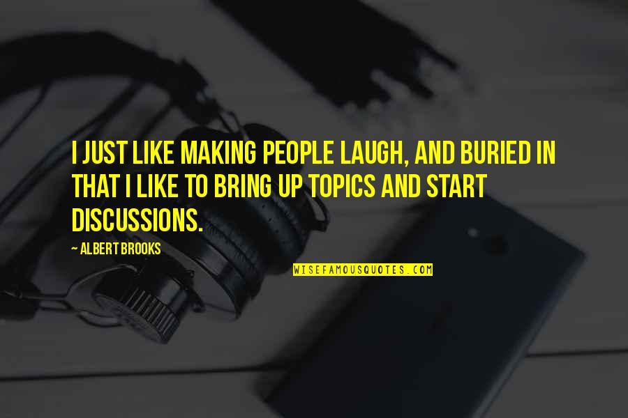The Importance Of English Language Quotes By Albert Brooks: I just like making people laugh, and buried