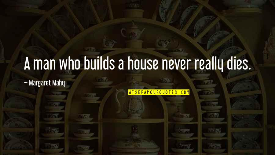 The Importance Of Inventions Quotes By Margaret Mahy: A man who builds a house never really