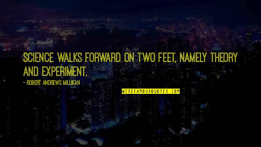 The Importance Of Inventions Quotes By Robert Andrews Millikan: Science walks forward on two feet, namely theory