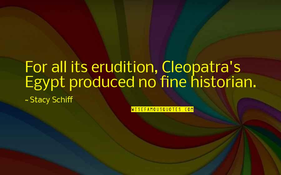 The Importance Of Inventions Quotes By Stacy Schiff: For all its erudition, Cleopatra's Egypt produced no