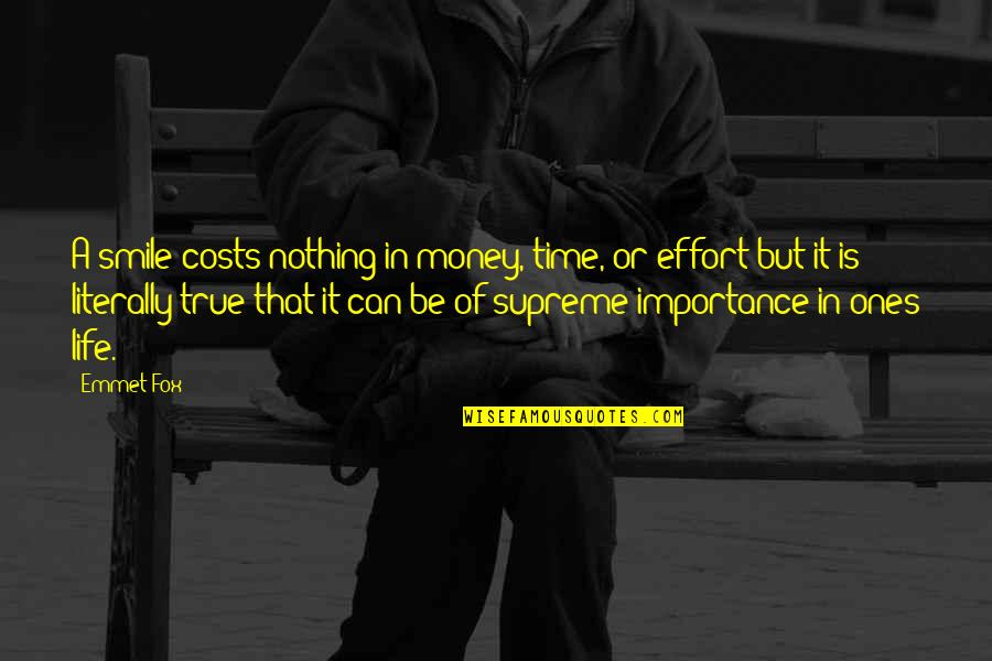 The Importance Of Money Quotes By Emmet Fox: A smile costs nothing in money, time, or