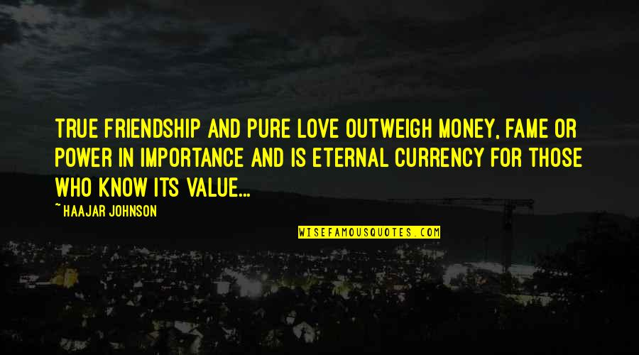 The Importance Of Money Quotes By HaaJar Johnson: True friendship and Pure love outweigh money, fame