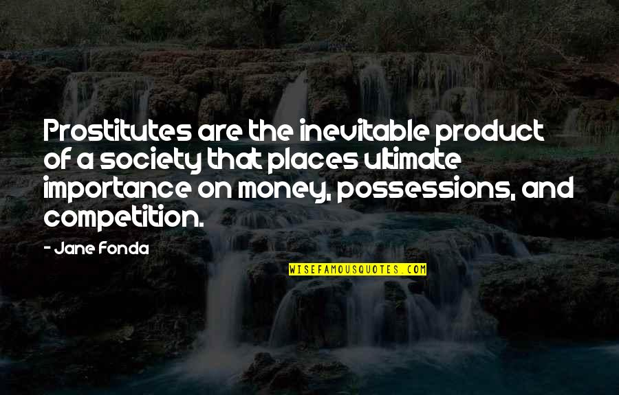The Importance Of Money Quotes By Jane Fonda: Prostitutes are the inevitable product of a society