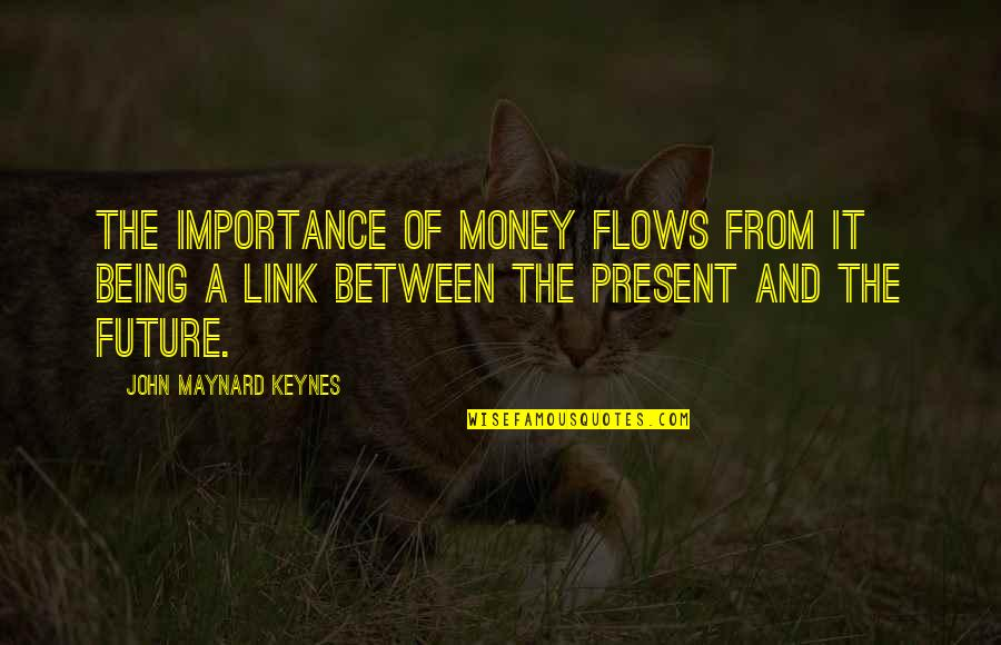 The Importance Of Money Quotes By John Maynard Keynes: The importance of money flows from it being