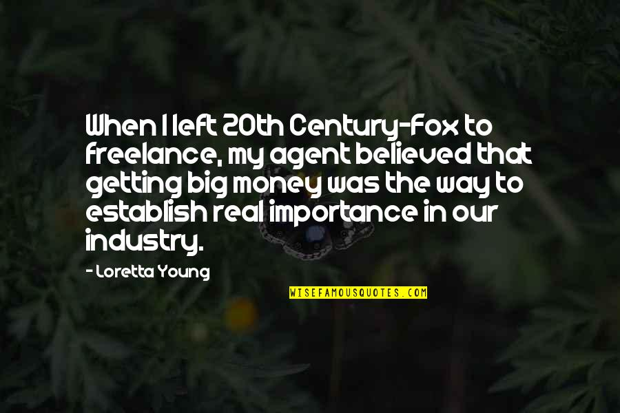 The Importance Of Money Quotes By Loretta Young: When I left 20th Century-Fox to freelance, my