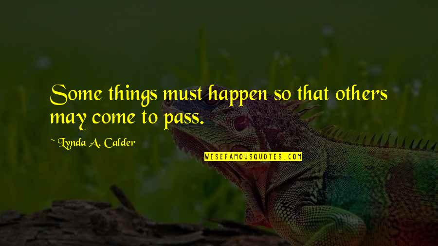 The Importance Of Money Quotes By Lynda A. Calder: Some things must happen so that others may