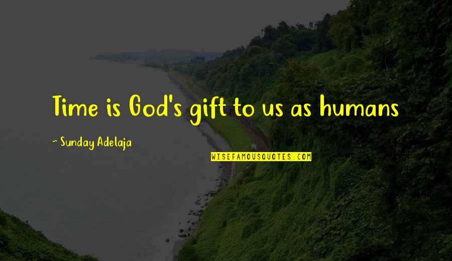 The Importance Of Money Quotes By Sunday Adelaja: Time is God's gift to us as humans